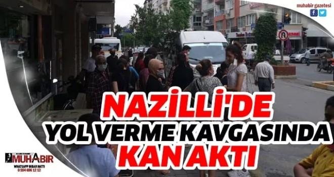 NAZİLLİ'DE YOL VERME KAVGASINDA KAN AKTI