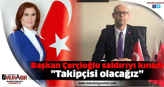 Başkan Çerçioğlu saldırıyı kınadı