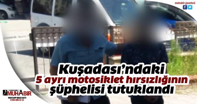 Kuşadası'ndaki 5 ayrı motosiklet hırsızlığının şüphelisi tutuklandı