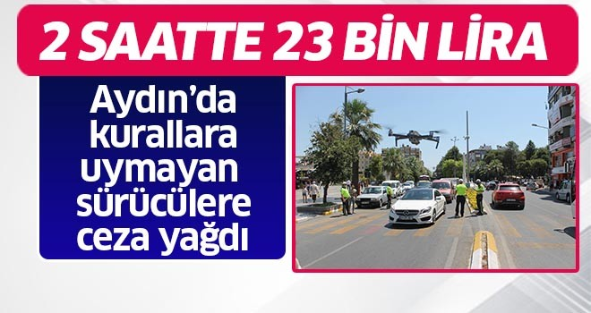 2 saatte 23 bin TL ceza uygulandı