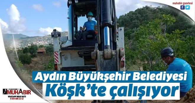 Aydın Büyükşehir Belediyesi Köşk'te çalışıyor