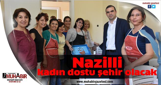 Nazilli, kadın dostu şehir olacak