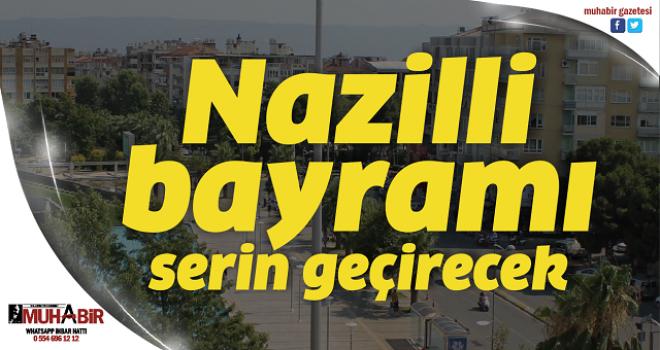 Nazilli, bayramı serin geçirecek