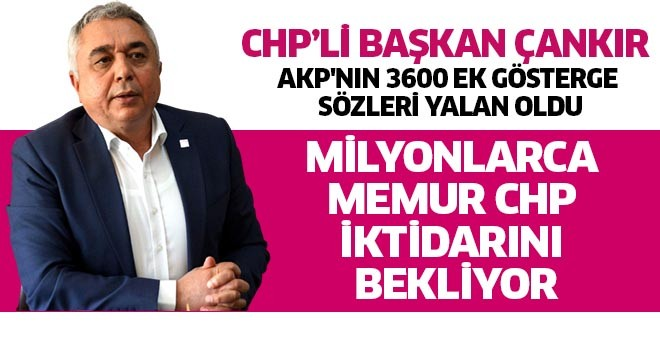 Milyonlarca memur CHP iktidarını bekliyor