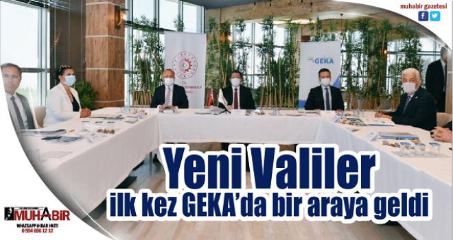 Yeni Valiler ilk kez GEKA'da bir araya geldi