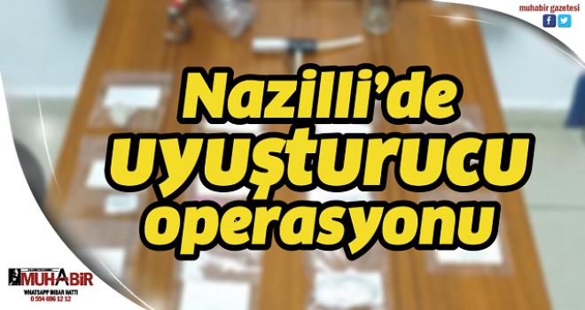 Nazilli'de uyuşturucu operasyonu