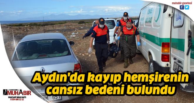Aydın'da kayıp hemşirenin cansız bedeni bulundu