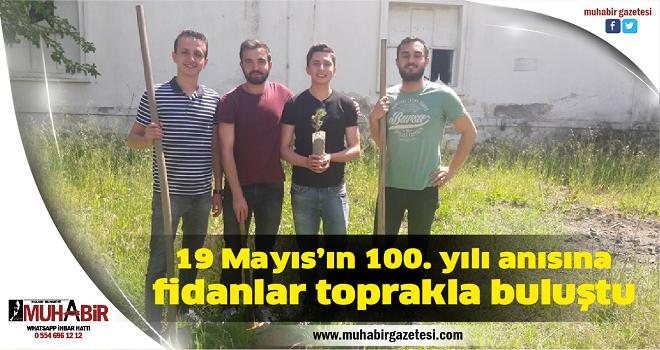 19 Mayıs'ın 100. yılı anısına fidanlar toprakla buluştu