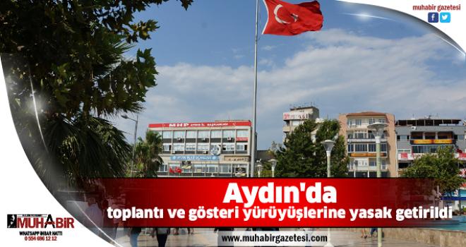 Aydın'da toplantı ve gösteri yürüyüşlerine yasak getirildi