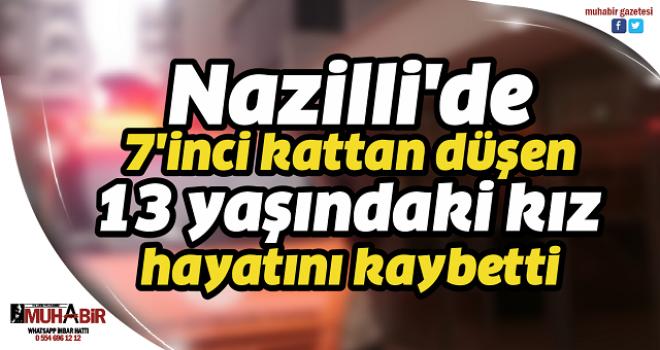 Nazilli'de 7'inci kattan düşen 13 yaşındaki kız hayatını kaybetti