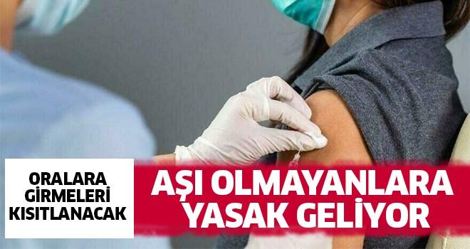 Aşı olmayanlara yasak geliyor