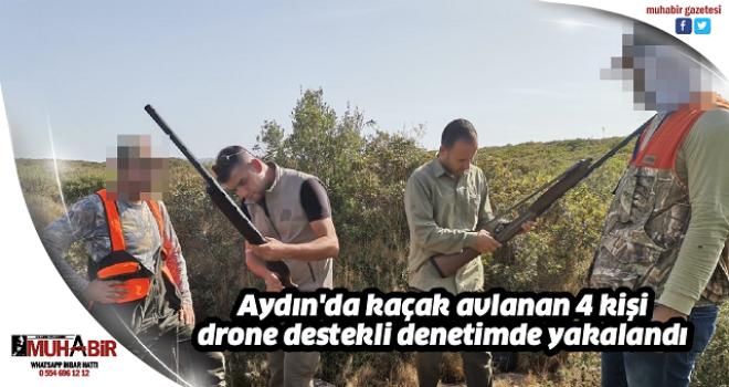 Aydın'da kaçak avlanan 4 kişi drone destekli denetimde yakalandı