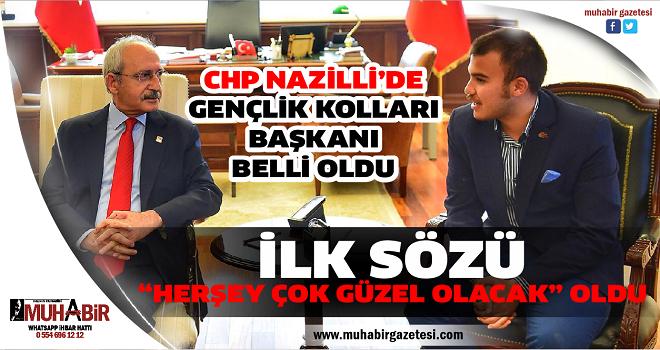 CHP NAZİLLİ'DE GENÇLİK KOLLARI BAŞKANI BELLİ OLDU