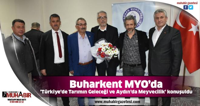 Buharkent MYO'da 'Türkiye'de Tarımın Geleceği ve Aydın'da Meyvecilik' konuşuldu