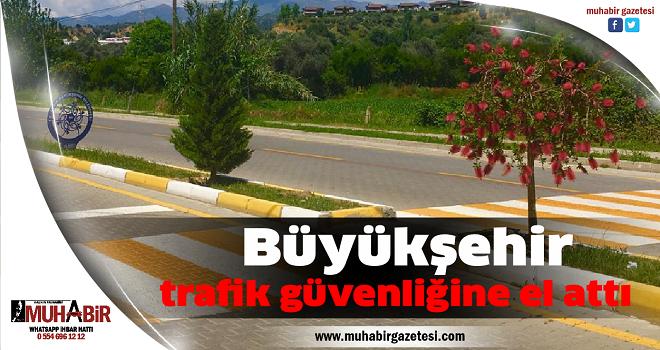 Büyükşehir trafik güvenliğine el attı
