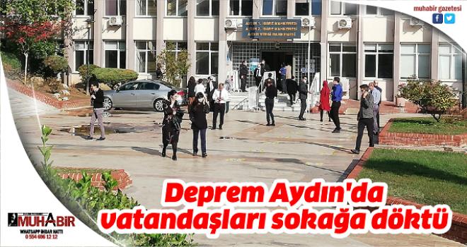 Deprem Aydın'da vatandaşları sokağa döktü