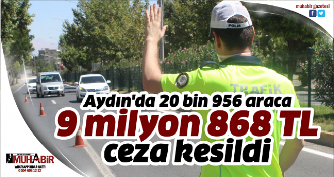 Aydın'da 20 bin 956 araca, 9 milyon 868 TL ceza kesildi