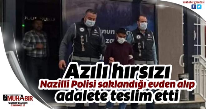 Azılı hırsızı Nazilli Polisi saklandığı evden alıp adalete teslim etti