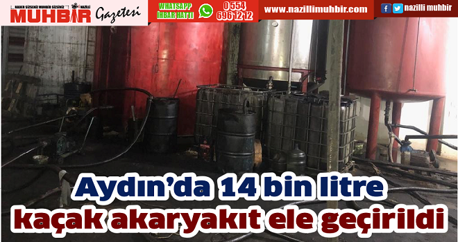 Aydın'da 14 bin litre kaçak akaryakıt ele geçirildi