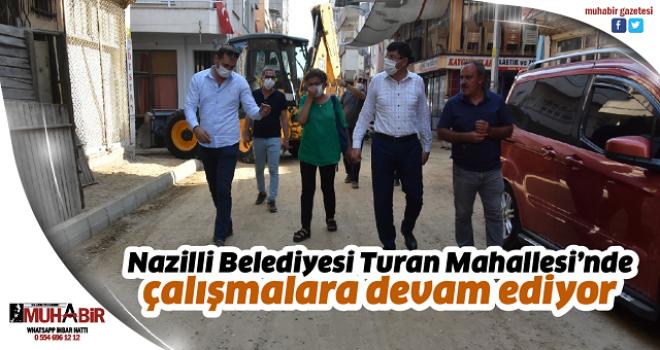 Nazilli Belediyesi Turan Mahallesi'nde çalışmalara devam ediyor