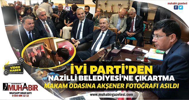 İYİ PARTİ'DEN NAZİLLİ BELEDİYESİ'NE ÇIKARTMA