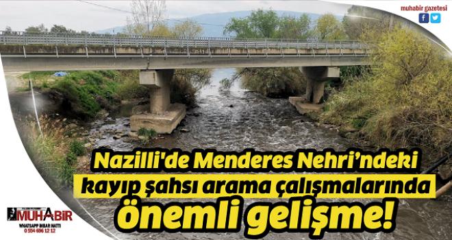 Nazilli'de Menderes Nehri'ndeki kayıp şahsı arama çalışmalarında önemli gelişme!