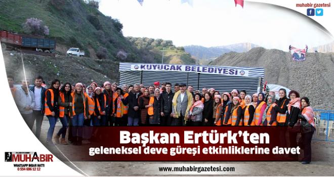 Başkan Ertürk'ten geleneksel deve güreşi etkinliklerine davet