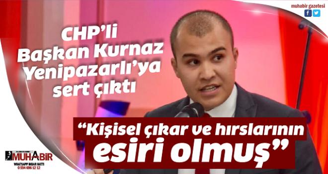 CHP'li Başkan Kurnaz Yenipazarlı'ya sert çıktı