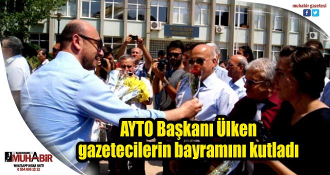 AYTO Başkanı Ülken, gazetecilerin bayramını kutladı