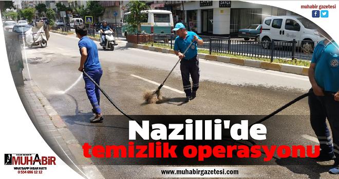 Nazilli'de temizlik operasyonu