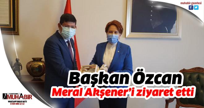 Başkan Özcan Meral Akşener'i ziyaret etti
