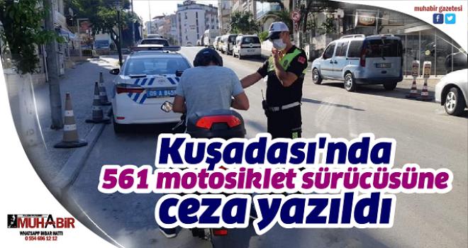 Kuşadası'nda 561 motosiklet sürücüsüne ceza yazıldı