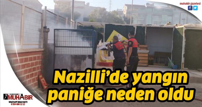 Nazilli'de yangın paniğe neden oldu