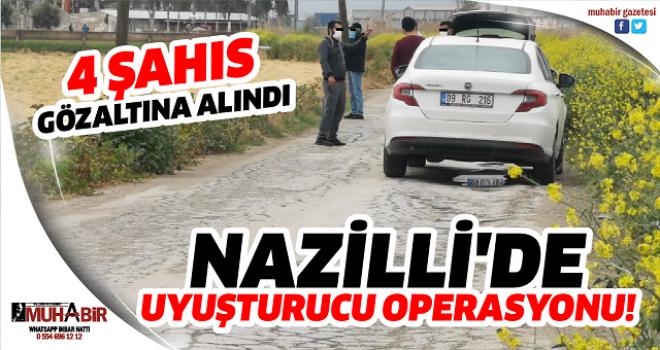 NAZİLLİ'DE UYUŞTURUCU OPERASYONU!