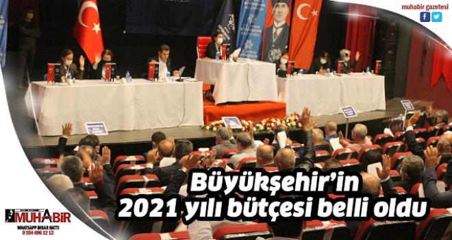 Büyükşehir'in 2021 yılı bütçesi belli oldu