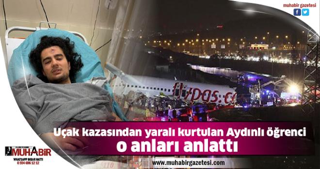 Uçak kazasından yaralı kurtulan Aydınlı öğrenci o anları anlattı