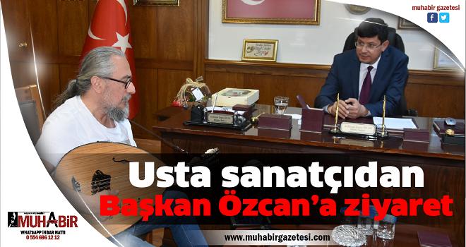 Usta sanatçıdan Başkan Özcan'a ziyaret