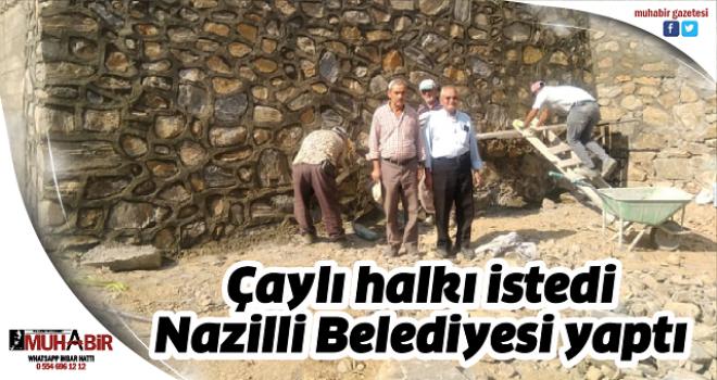 Çaylı halkı istedi Nazilli Belediyesi yaptı