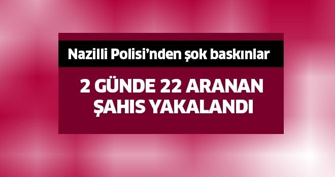 Nazilli'de 2 günde 22 şahıs yakalandı
