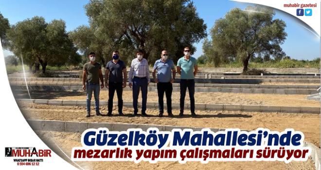 Güzelköy Mahallesi'nde mezarlık yapım çalışmaları sürüyor