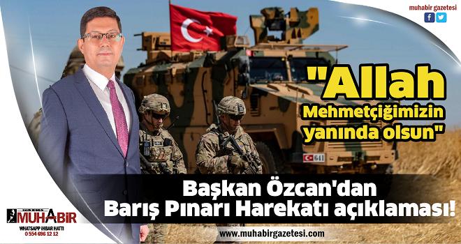 Başkan Özcan'dan Barış Pınarı Harekatı açıklaması!