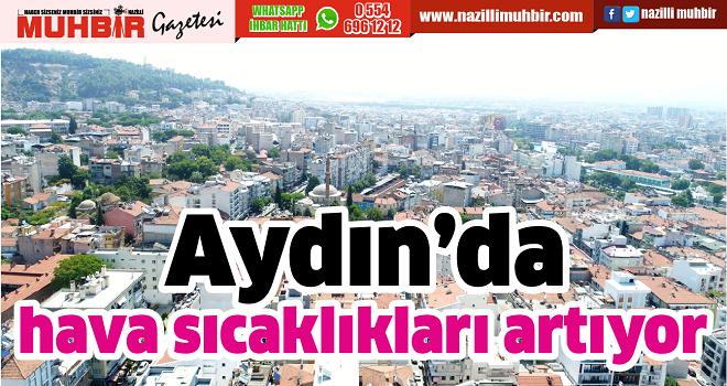 Aydın'da  hava sıcaklıkları artıyor