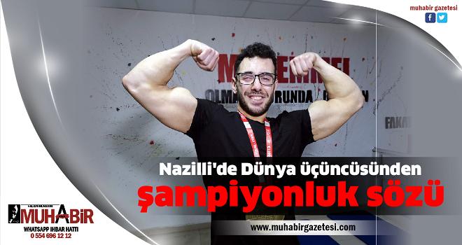Nazilli'de Dünya üçüncüsünden şampiyonluk sözü