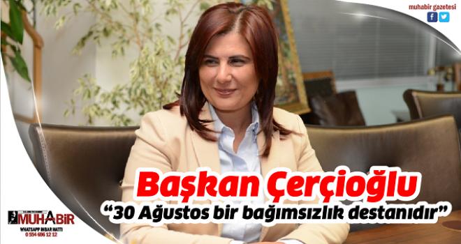 """Başkan Çerçioğlu; """"30 Ağustos bir bağımsızlık destanıdır"""""""