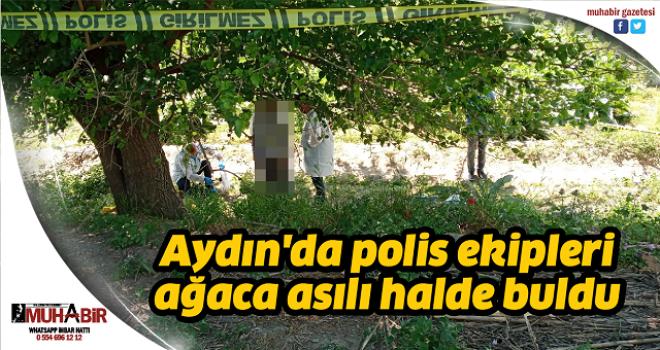 Aydın'da polis ekipleri, ağaca asılı halde buldu
