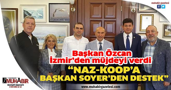 Başkan Özcan, İzmir'den müjdeyi verdi