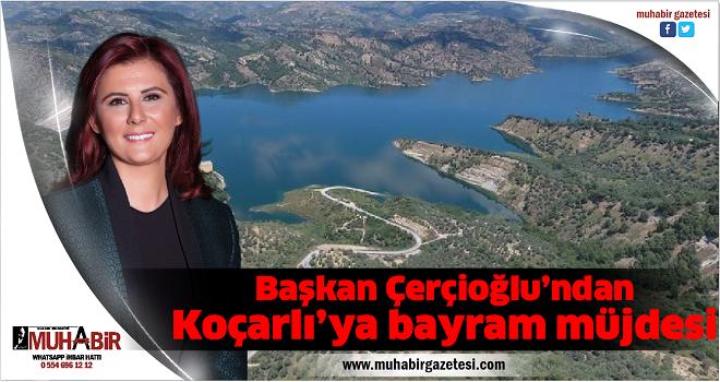 Başkan Çerçioğlu'ndan Koçarlı'ya bayram müjdesi