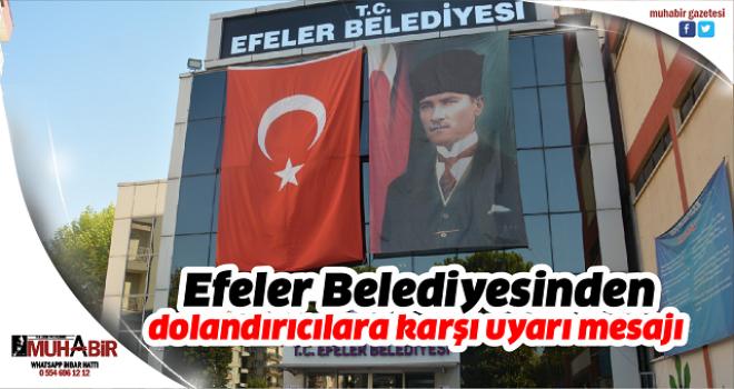 Efeler Belediyesinden dolandırıcılara karşı uyarı mesajı