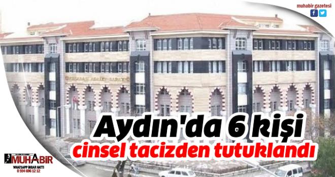 Aydın'da 6 kişi cinsel tacizden tutuklandı