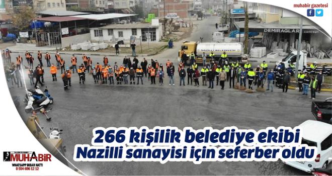 266 kişilik belediye ekibi Nazilli sanayisi için seferber oldu